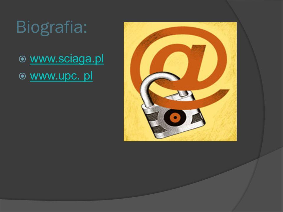 Biografia: www.sciaga.pl www.upc. pl