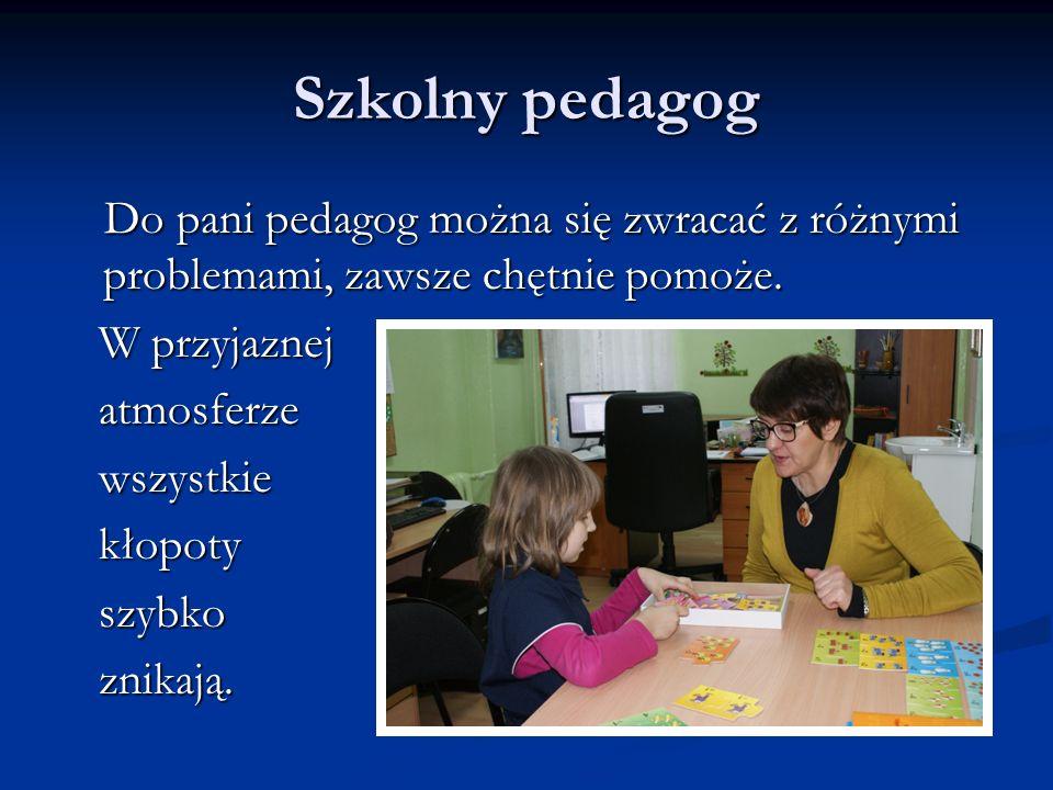 Szkolny pedagog W przyjaznej atmosferze wszystkie kłopoty szybko