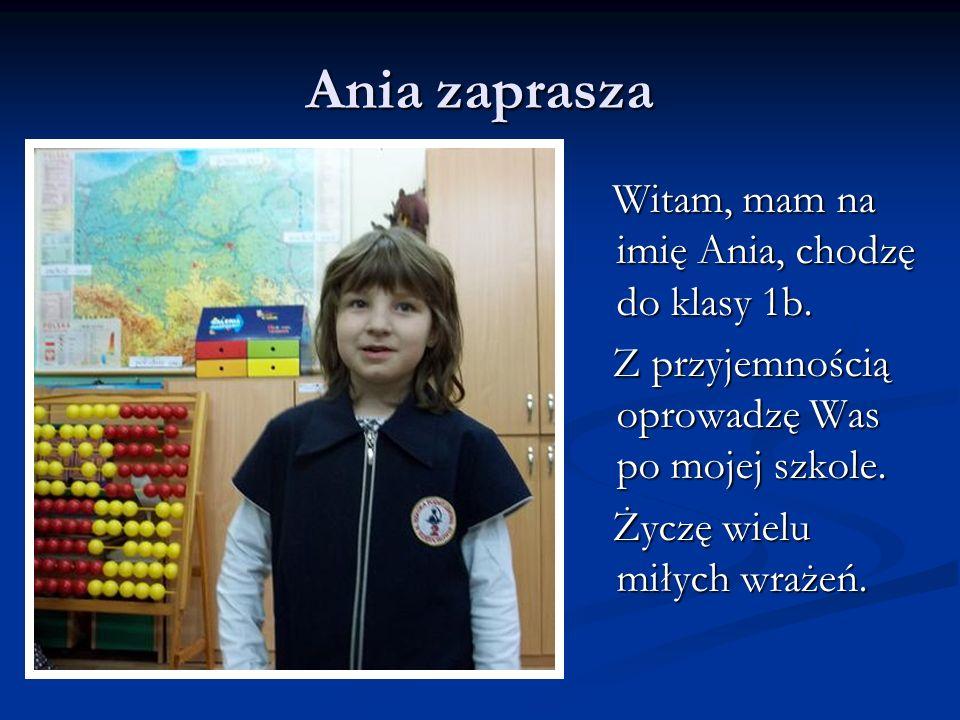 Ania zapraszaWitam, mam na imię Ania, chodzę do klasy 1b.