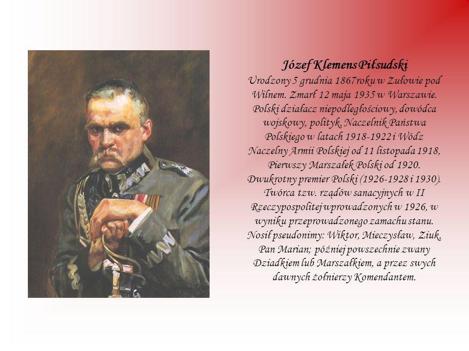 Józef Klemens Piłsudski Urodzony 5 grudnia 1867roku w Zułowie pod Wilnem.