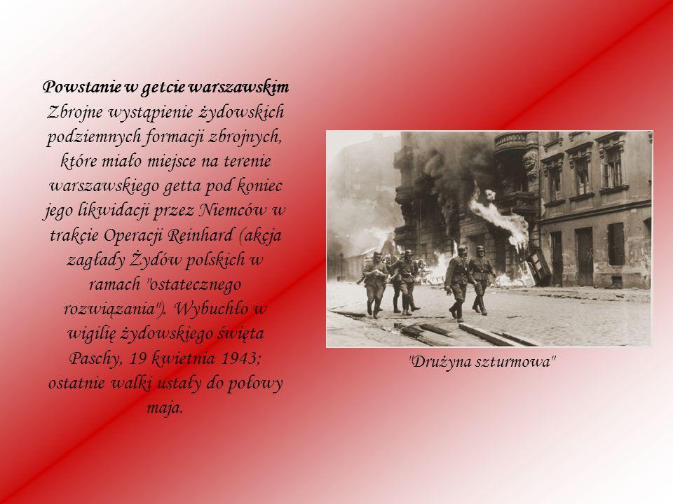 Powstanie w getcie warszawskim Zbrojne wystąpienie żydowskich podziemnych formacji zbrojnych, które miało miejsce na terenie warszawskiego getta pod koniec jego likwidacji przez Niemców w trakcie Operacji Reinhard (akcja zagłady Żydów polskich w ramach ostatecznego rozwiązania ). Wybuchło w wigilię żydowskiego święta Paschy, 19 kwietnia 1943; ostatnie walki ustały do połowy maja.