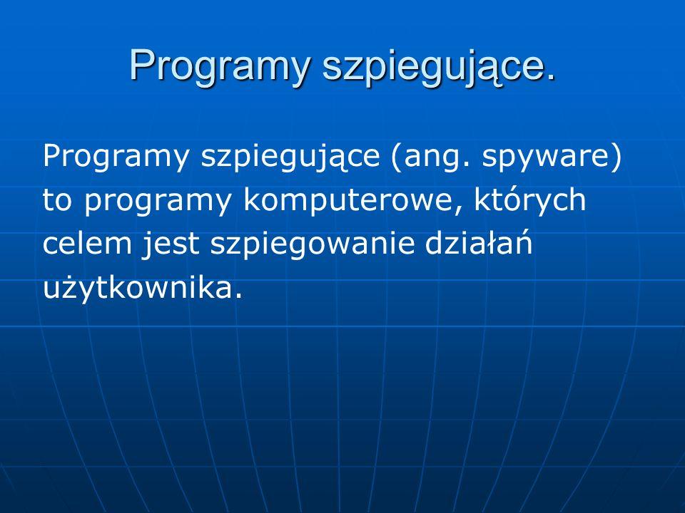 Programy szpiegujące. Programy szpiegujące (ang. spyware)