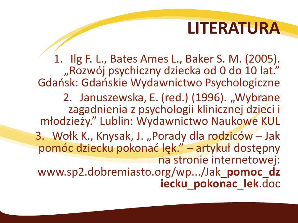 "LITERATURAIlg F. L., Bates Ames L., Baker S. M. (2005). ""Rozwój psychiczny dziecka od 0 do 10 lat. Gdańsk: Gdańskie Wydawnictwo Psychologiczne."