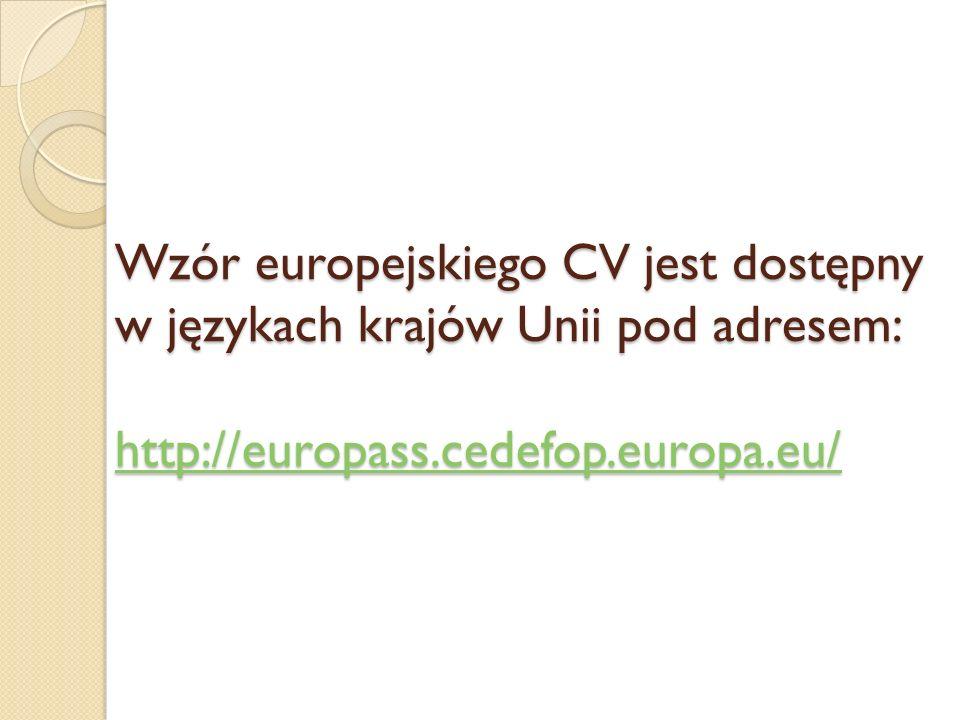 Wzór europejskiego CV jest dostępny w językach krajów Unii pod adresem: http://europass.cedefop.europa.eu/