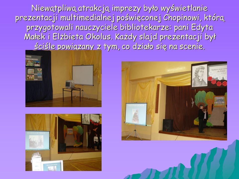 Niewątpliwą atrakcją imprezy było wyświetlanie prezentacji multimedialnej poświęconej Chopinowi, którą przygotowali nauczyciele bibliotekarze: pani Edyta Małek i Elżbieta Okolus.
