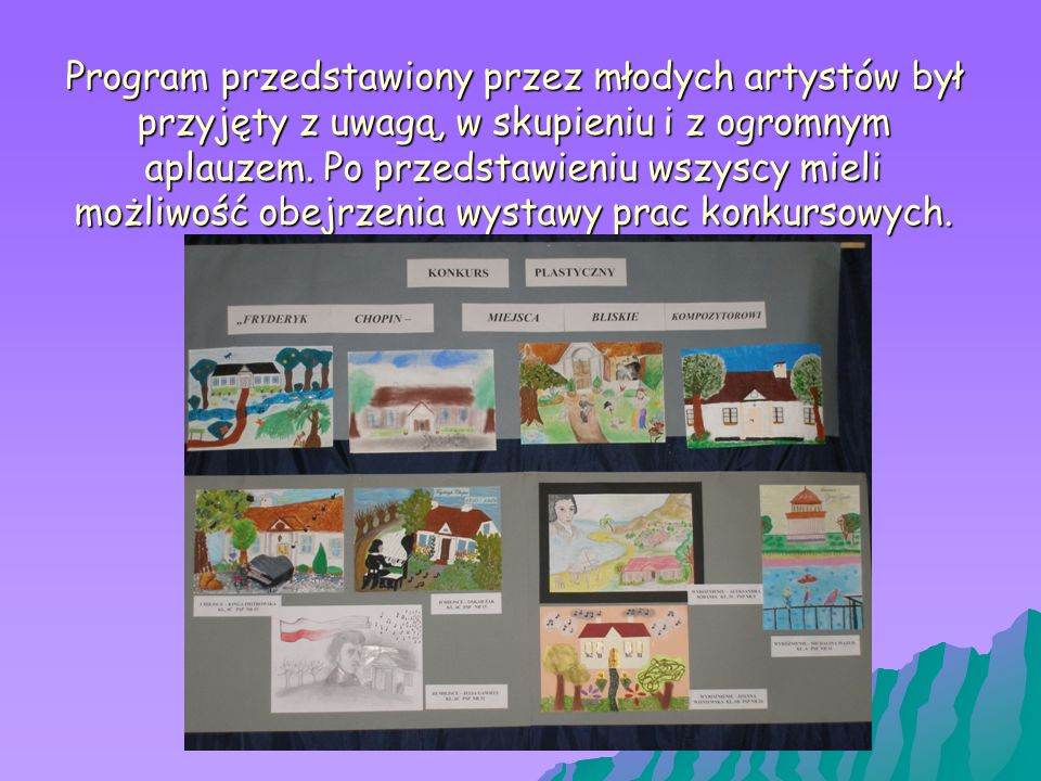 Program przedstawiony przez młodych artystów był przyjęty z uwagą, w skupieniu i z ogromnym aplauzem.