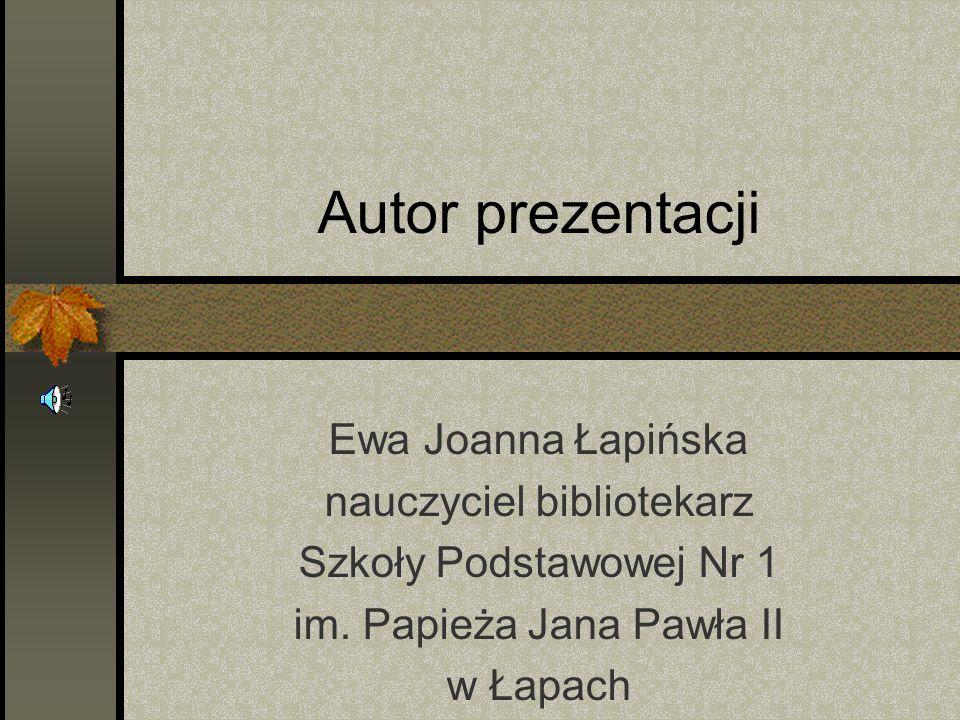 Autor prezentacji Ewa Joanna Łapińska nauczyciel bibliotekarz