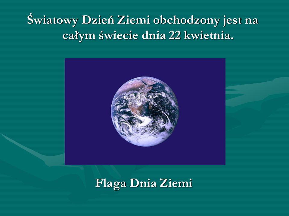 Światowy Dzień Ziemi obchodzony jest na całym świecie dnia 22 kwietnia.