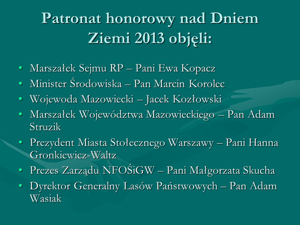 Patronat honorowy nad Dniem Ziemi 2013 objęli:
