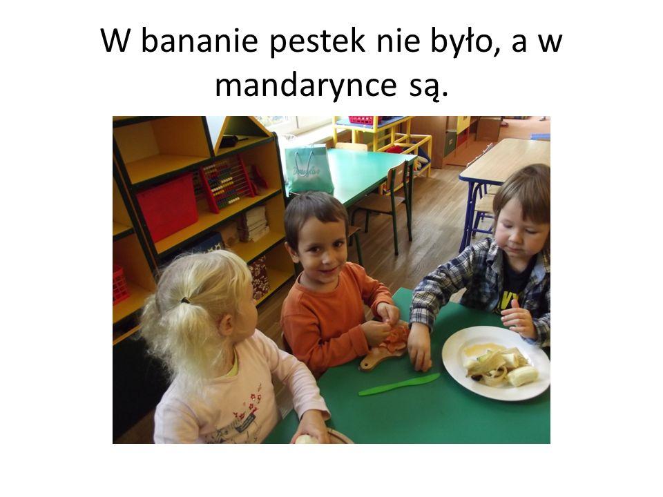 W bananie pestek nie było, a w mandarynce są.