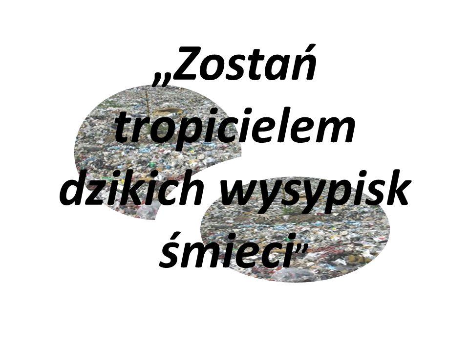 """""""Zostań tropicielem dzikich wysypisk śmieci"""
