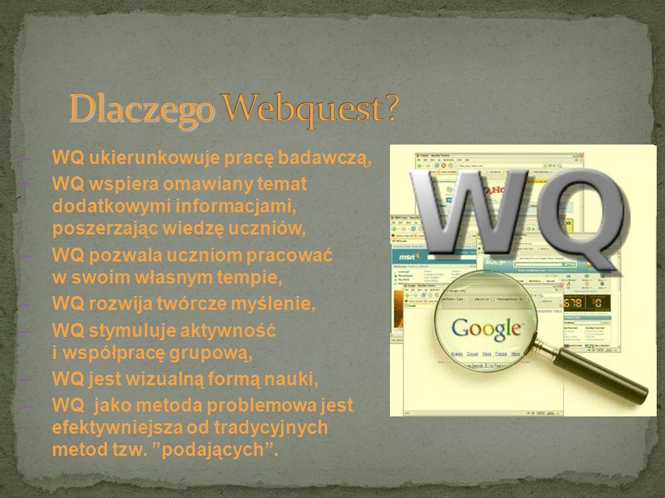 Dlaczego Webquest WQ ukierunkowuje pracę badawczą,