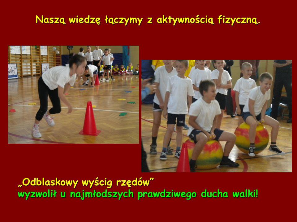 Naszą wiedzę łączymy z aktywnością fizyczną.