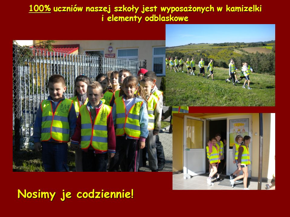100% uczniów naszej szkoły jest wyposażonych w kamizelki i elementy odblaskowe