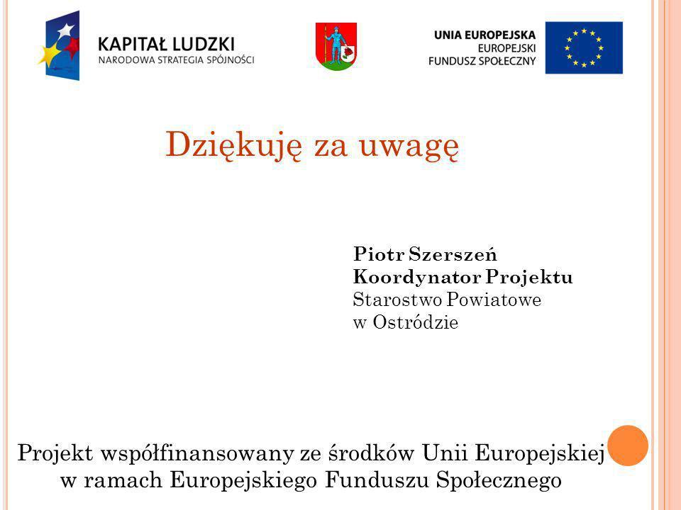 Dziękuję za uwagę Piotr Szerszeń. Koordynator Projektu. Starostwo Powiatowe. w Ostródzie.