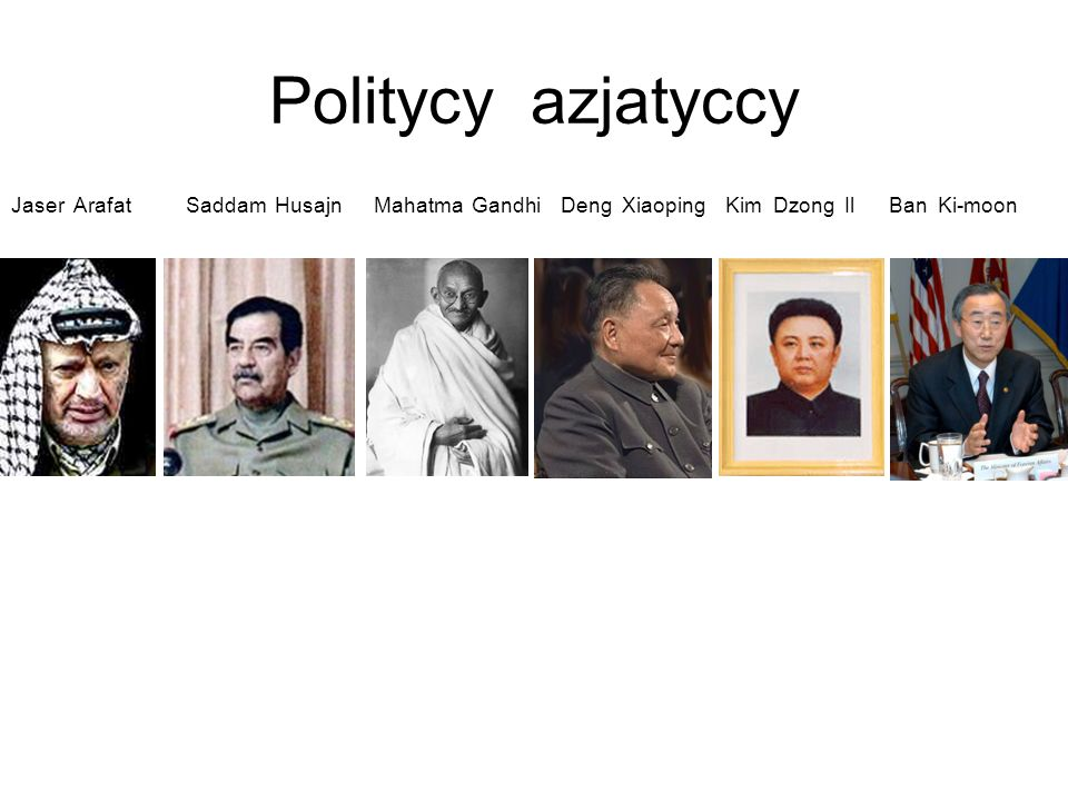 Politycy azjatyccyJaser Arafat Saddam Husajn Mahatma Gandhi Deng Xiaoping Kim Dzong Il Ban Ki-moon.