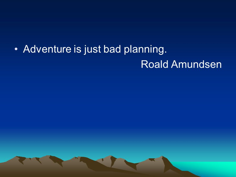 Adventure is just bad planning.