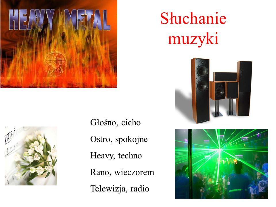 Słuchanie muzyki Głośno, cicho Ostro, spokojne Heavy, techno