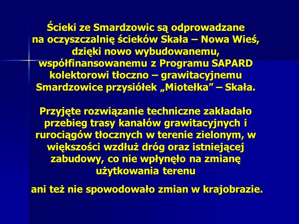 """Ścieki ze Smardzowic są odprowadzane na oczyszczalnię ścieków Skała – Nowa Wieś, dzięki nowo wybudowanemu, współfinansowanemu z Programu SAPARD kolektorowi tłoczno – grawitacyjnemu Smardzowice przysiółek """"Miotełka – Skała."""