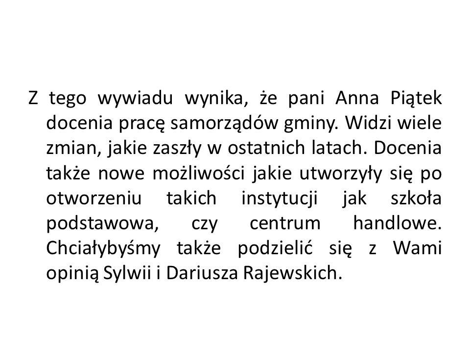 Z tego wywiadu wynika, że pani Anna Piątek docenia pracę samorządów gminy.