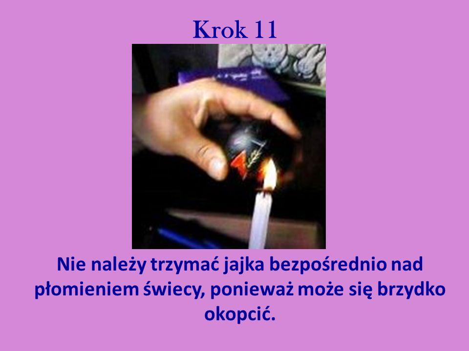 Krok 11Nie należy trzymać jajka bezpośrednio nad płomieniem świecy, ponieważ może się brzydko okopcić.