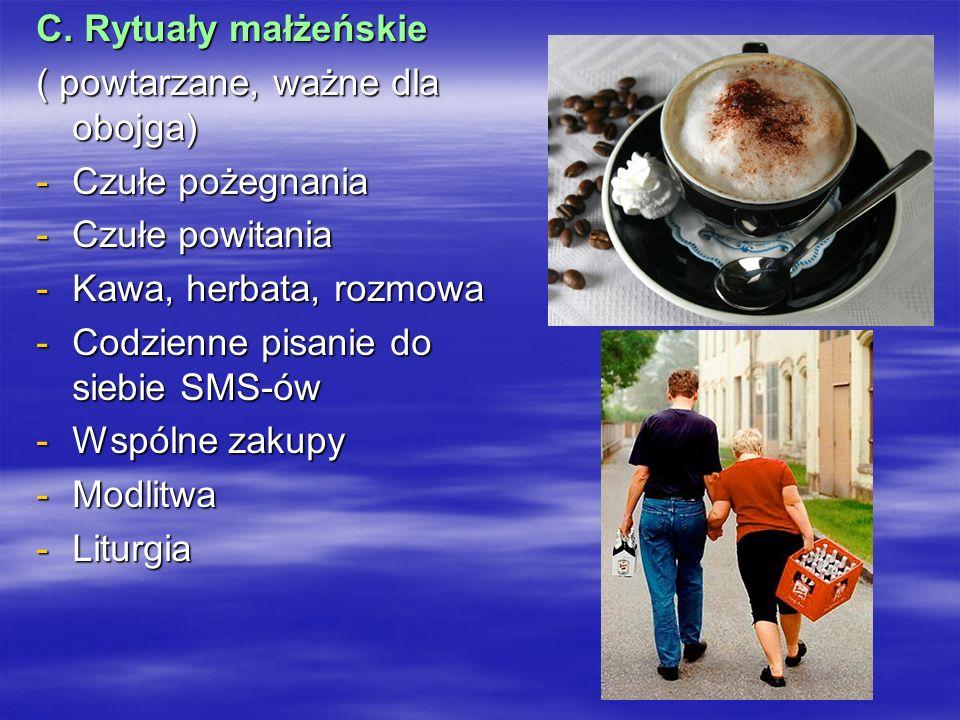 C. Rytuały małżeńskie ( powtarzane, ważne dla obojga) Czułe pożegnania. Czułe powitania. Kawa, herbata, rozmowa.