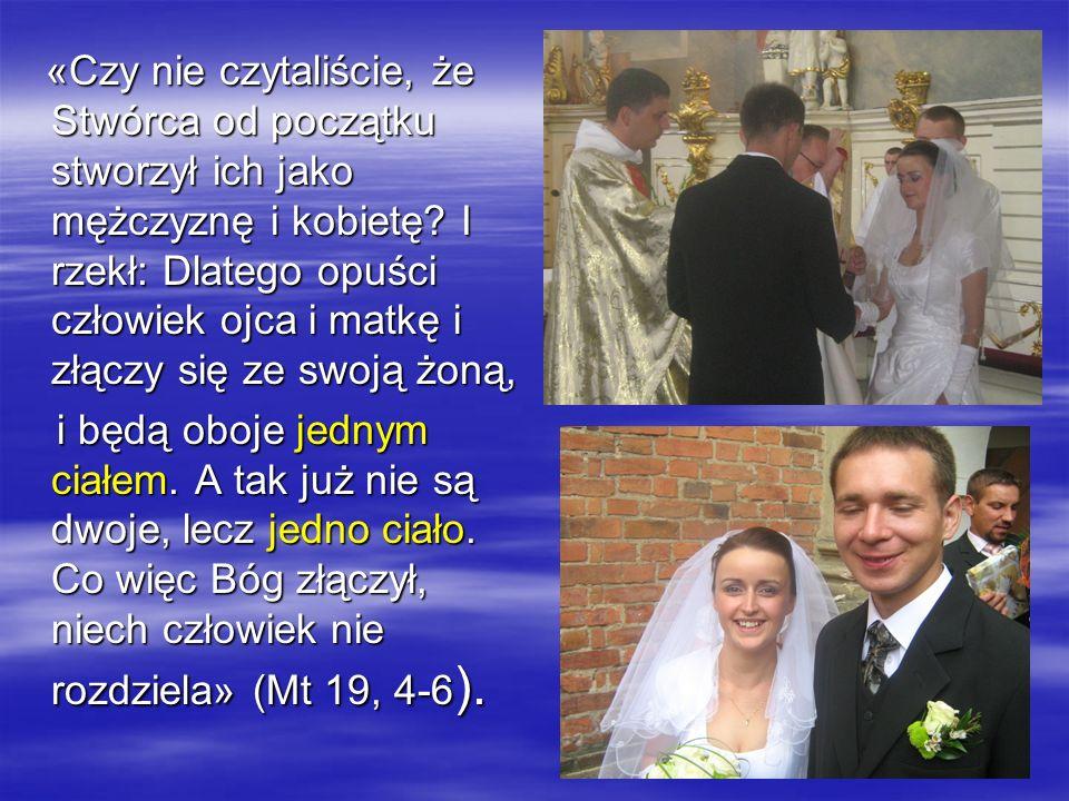 «Czy nie czytaliście, że Stwórca od początku stworzył ich jako mężczyznę i kobietę I rzekł: Dlatego opuści człowiek ojca i matkę i złączy się ze swoją żoną,