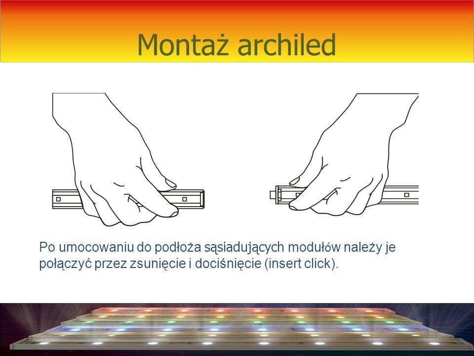 Montaż archiled Po umocowaniu do podłoża sąsiadujących modułów należy je połączyć przez zsunięcie i dociśnięcie (insert click).