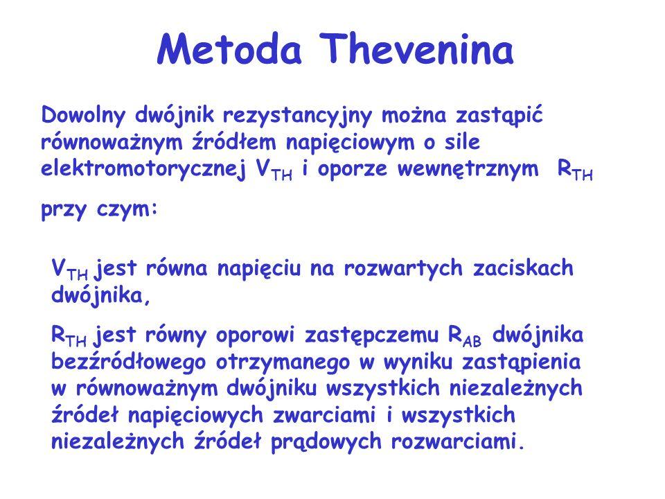 Metoda TheveninaDowolny dwójnik rezystancyjny można zastąpić równoważnym źródłem napięciowym o sile elektromotorycznej VTH i oporze wewnętrznym RTH.