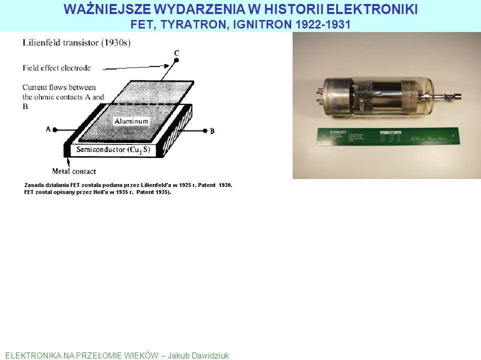 WAŻNIEJSZE WYDARZENIA W HISTORII ELEKTRONIKI FET, TYRATRON, IGNITRON 1922-1931