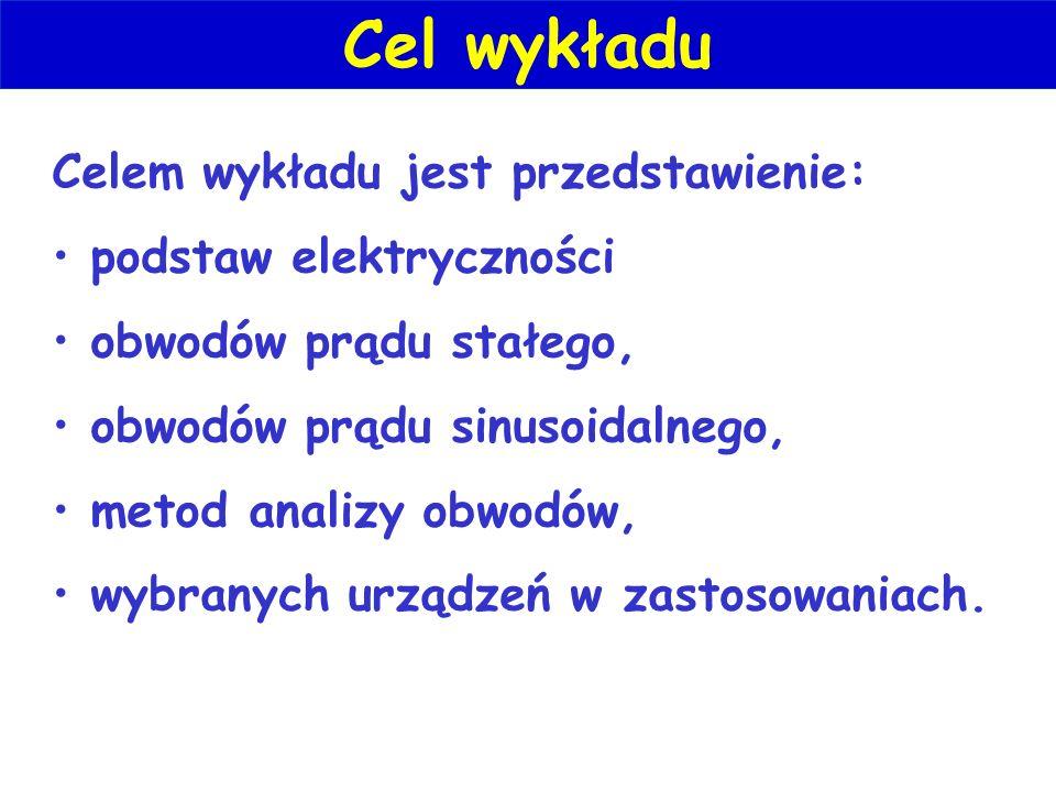 Cel wykładu Celem wykładu jest przedstawienie: podstaw elektryczności