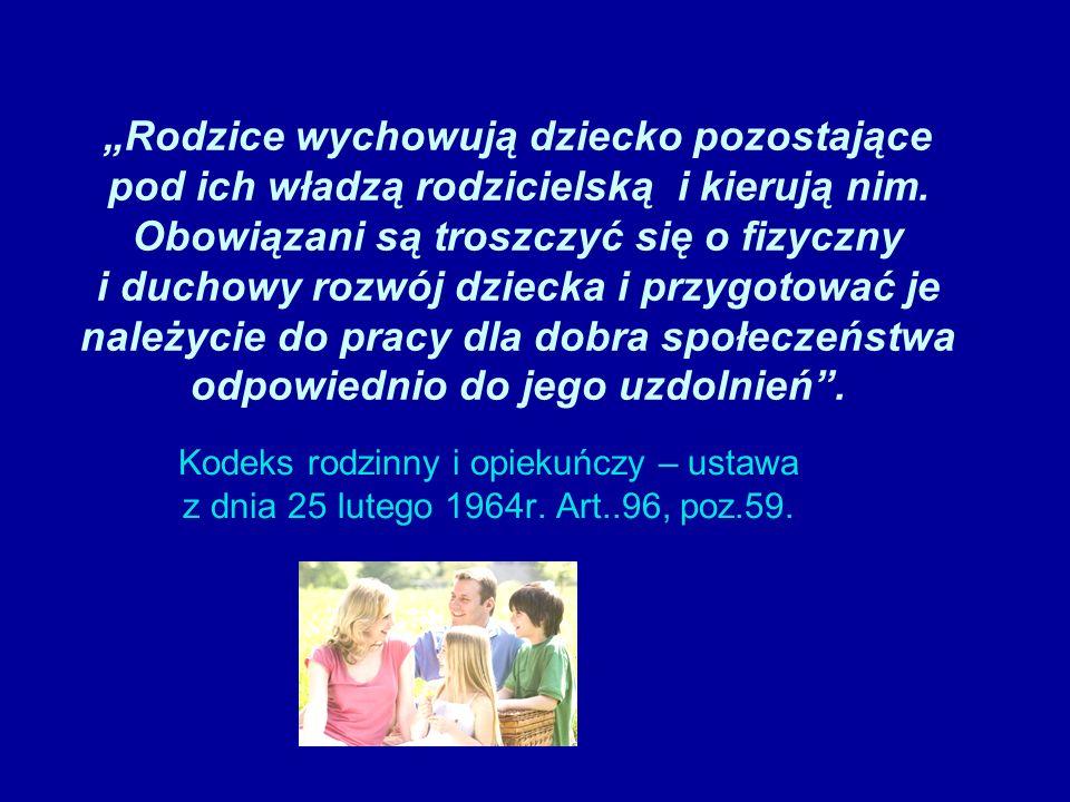 """""""Rodzice wychowują dziecko pozostające pod ich władzą rodzicielską i kierują nim. Obowiązani są troszczyć się o fizyczny i duchowy rozwój dziecka i przygotować je należycie do pracy dla dobra społeczeństwa odpowiednio do jego uzdolnień ."""