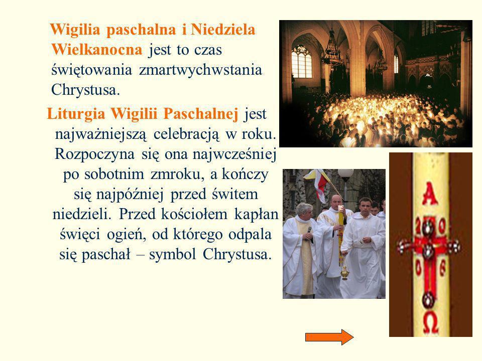 Wigilia paschalna i Niedziela Wielkanocna jest to czas świętowania zmartwychwstania Chrystusa.