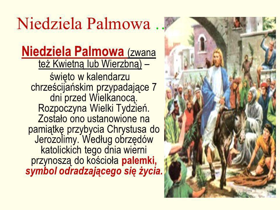 Niedziela Palmowa (zwana też Kwietną lub Wierzbną) –
