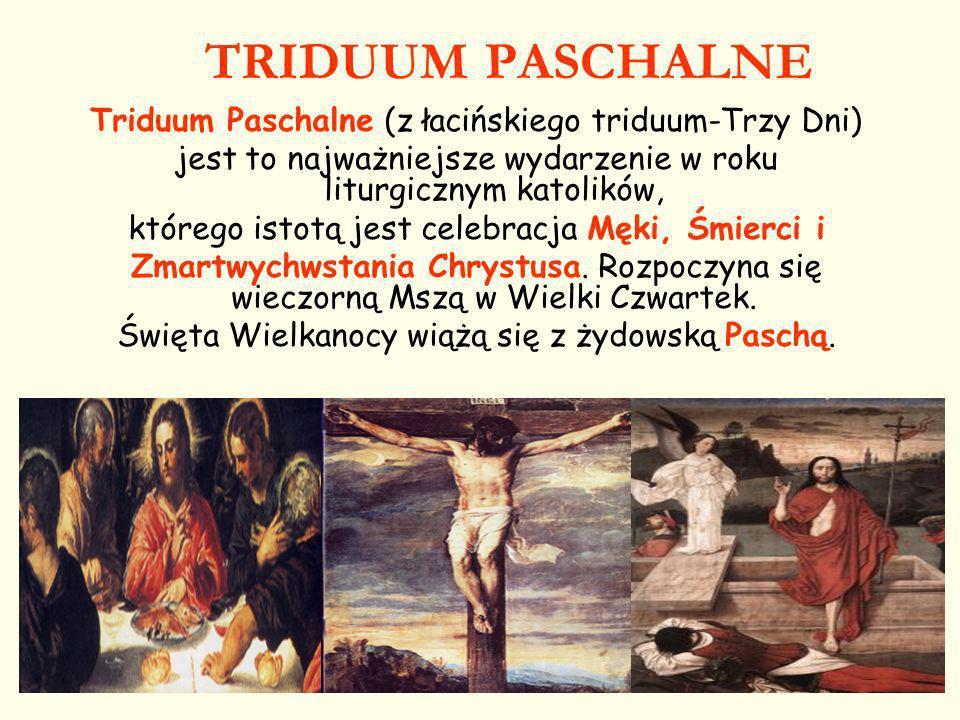 TRIDUUM PASCHALNE Triduum Paschalne (z łacińskiego triduum-Trzy Dni)
