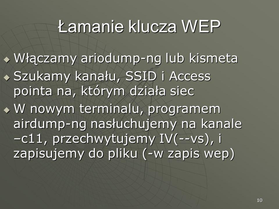 Łamanie klucza WEP Włączamy ariodump-ng lub kismeta