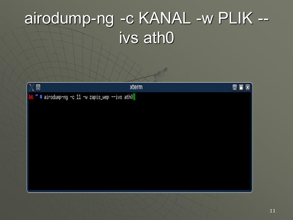 airodump-ng -c KANAL -w PLIK --ivs ath0