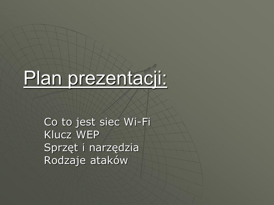Co to jest siec Wi-Fi Klucz WEP Sprzęt i narzędzia Rodzaje ataków