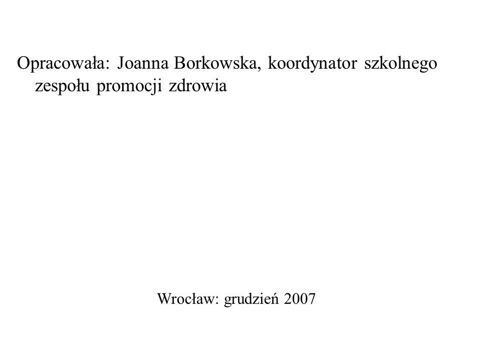 Opracowała: Joanna Borkowska, koordynator szkolnego zespołu promocji zdrowia