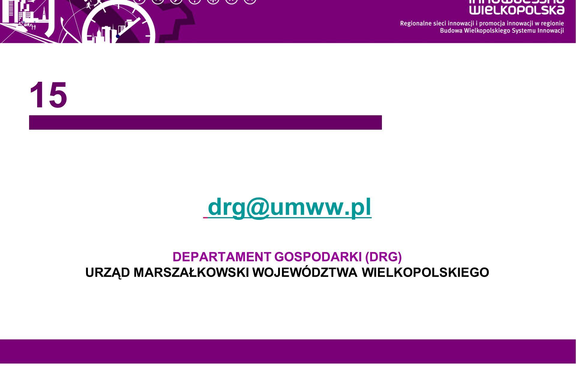 15 drg@umww.pl DEPARTAMENT GOSPODARKI (DRG) URZĄD MARSZAŁKOWSKI WOJEWÓDZTWA WIELKOPOLSKIEGO.