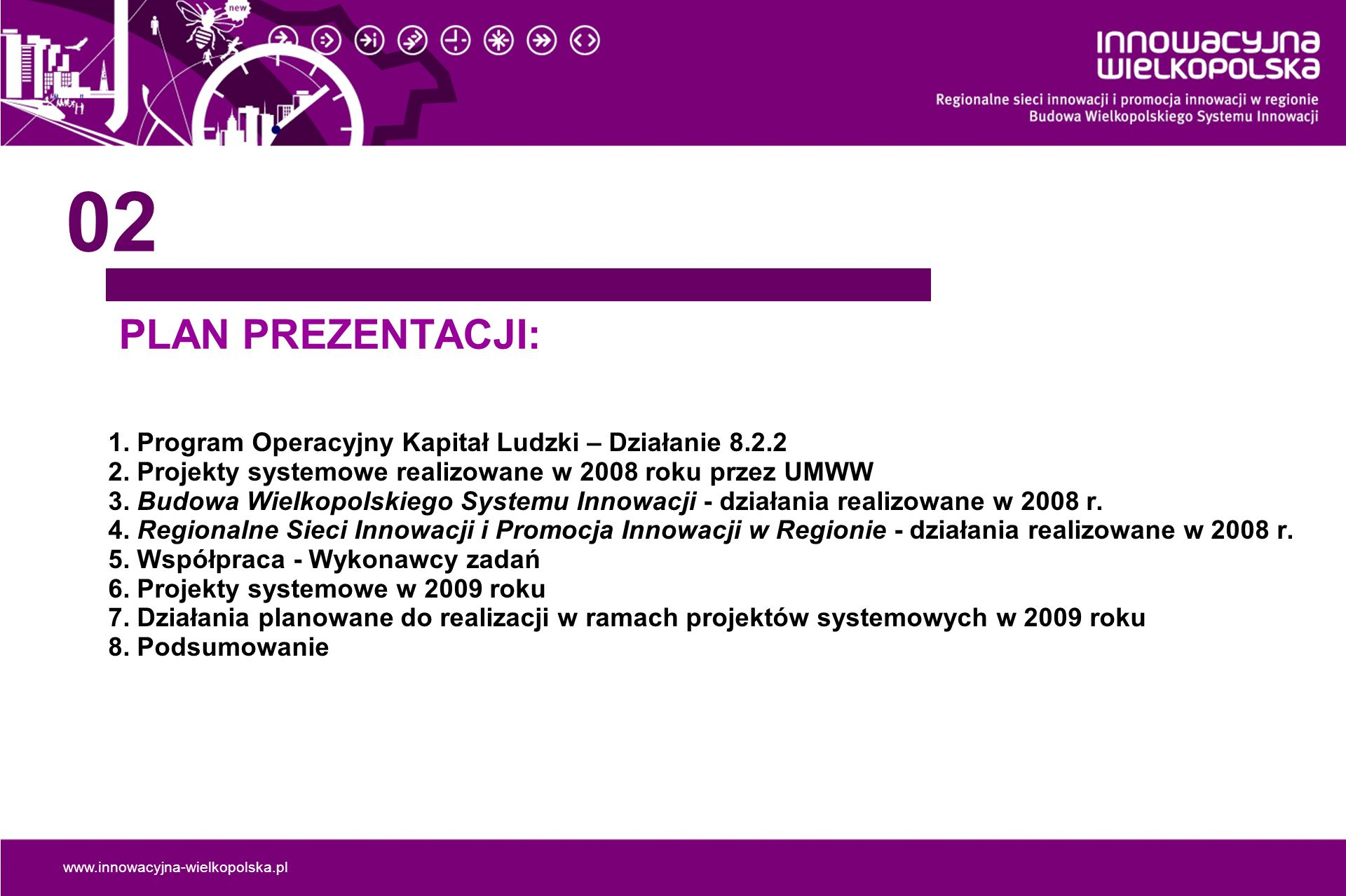 02 PLAN PREZENTACJI: 1. Program Operacyjny Kapitał Ludzki – Działanie 8.2.2. 2. Projekty systemowe realizowane w 2008 roku przez UMWW.