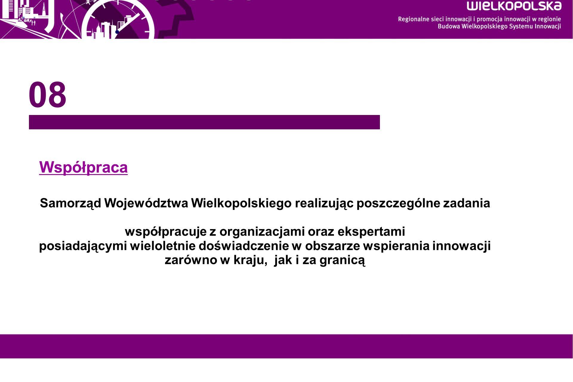 08 Współpraca. Samorząd Województwa Wielkopolskiego realizując poszczególne zadania. współpracuje z organizacjami oraz ekspertami.