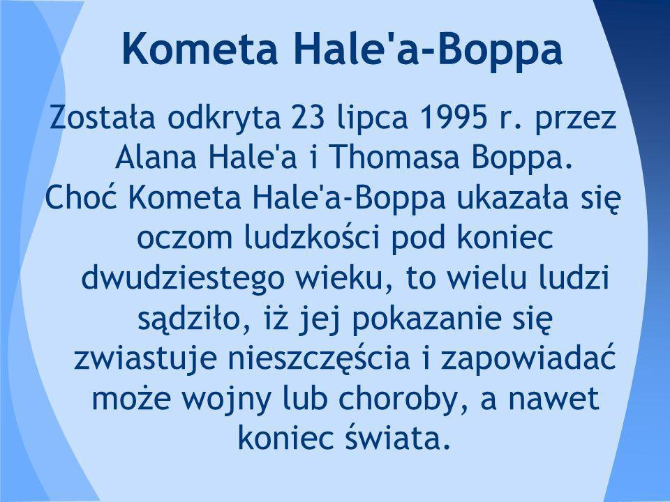 Została odkryta 23 lipca 1995 r. przez Alana Hale a i Thomasa Boppa.
