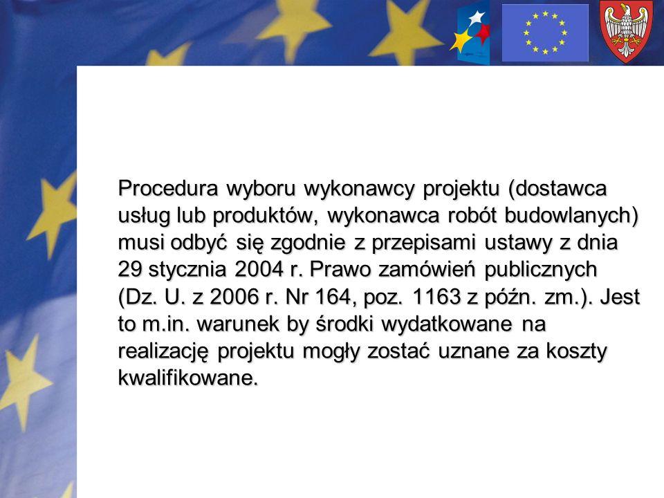 Procedura wyboru wykonawcy projektu (dostawca usług lub produktów, wykonawca robót budowlanych) musi odbyć się zgodnie z przepisami ustawy z dnia 29 stycznia 2004 r.