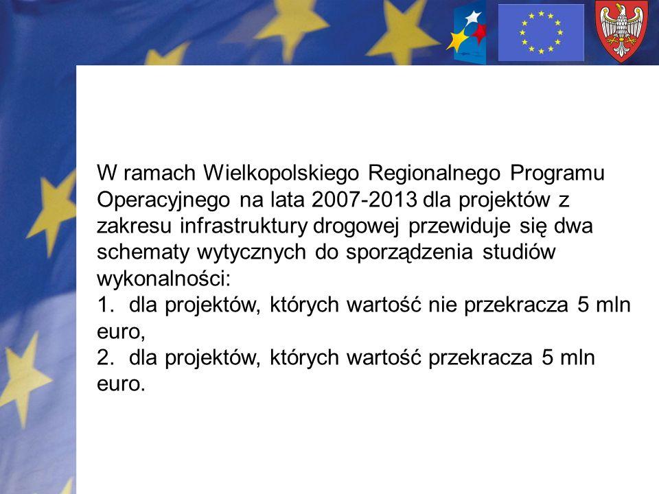 W ramach Wielkopolskiego Regionalnego Programu Operacyjnego na lata 2007-2013 dla projektów z zakresu infrastruktury drogowej przewiduje się dwa schematy wytycznych do sporządzenia studiów wykonalności: