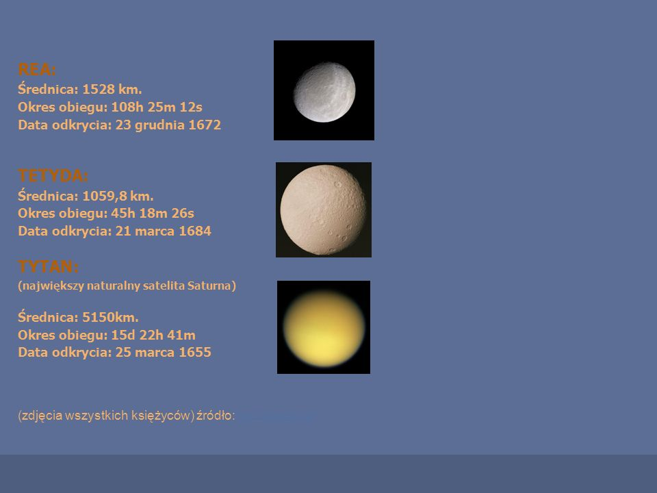 REA: TETYDA: TYTAN: Średnica: 1528 km. Okres obiegu: 108h 25m 12s
