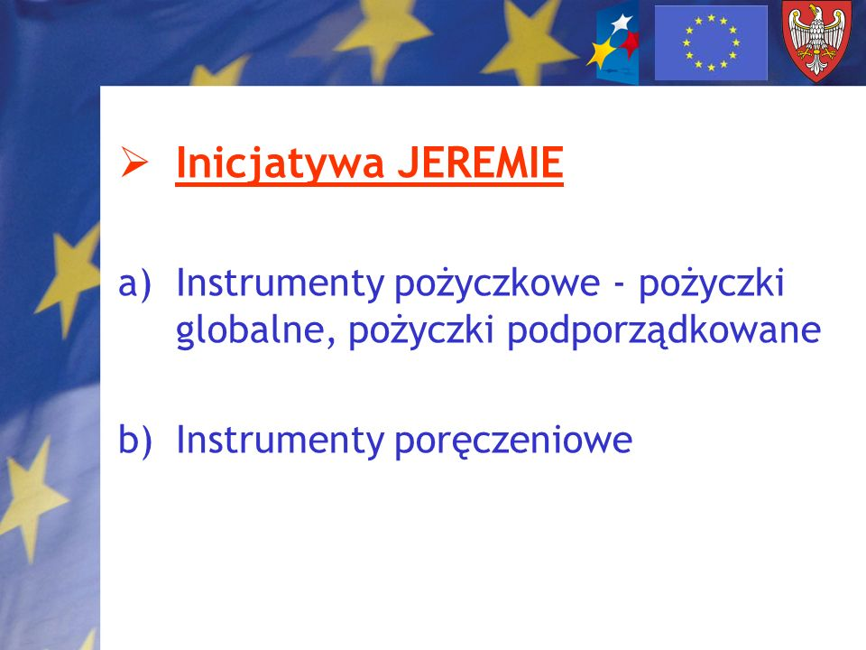 Inicjatywa JEREMIE Instrumenty pożyczkowe - pożyczki globalne, pożyczki podporządkowane.