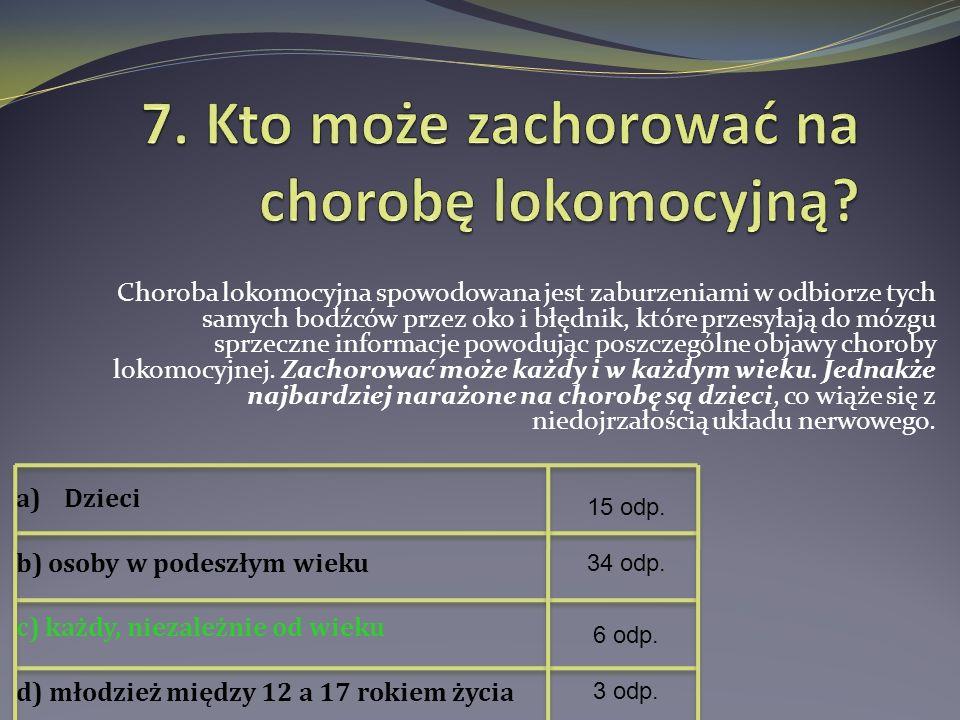 7. Kto może zachorować na chorobę lokomocyjną