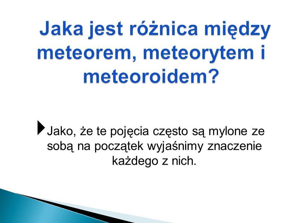 Jaka jest różnica między meteorem, meteorytem i meteoroidem
