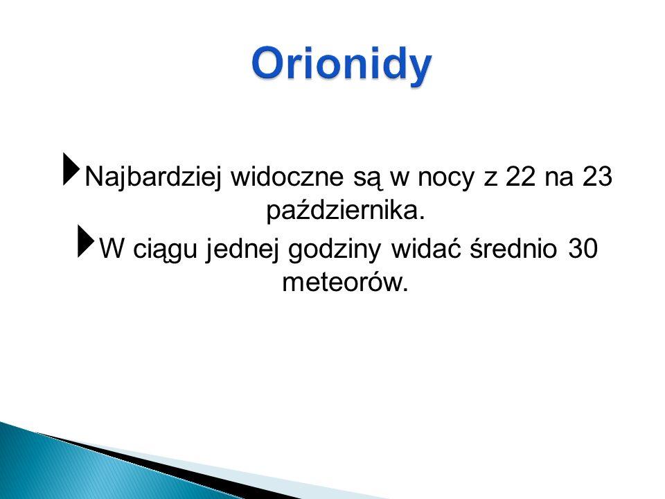 Orionidy Najbardziej widoczne są w nocy z 22 na 23 października.